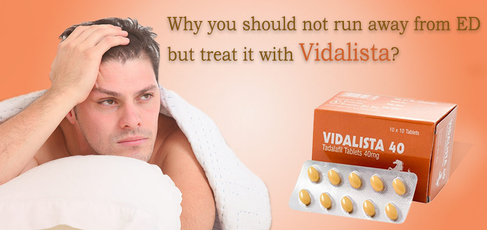 Why You Should Not Run Away From ED But Treat It With Vidalista?